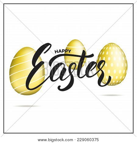 Easter. Gold Eggs And Happy Easter Script Lettering. Easter Holiday Design.