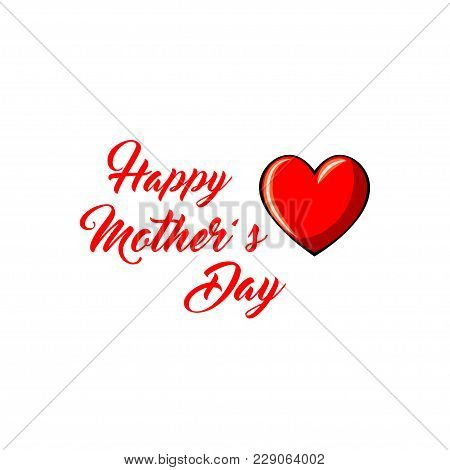 Happy Mothers Day Greeting Card With Heart. Vector Illustration Isolated On White Background.