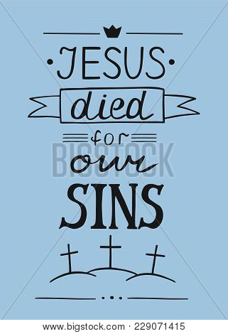 Hand Lettering Jesus Died For Our Sins. Biblical Background. Christian Poster. New Testament. Script