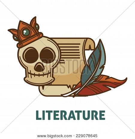 Vintage Literature And Poetry Writer Quill Pen, Old Manuscript And Novel Skull With Crown. Vector Is