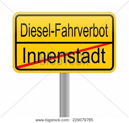 Diesel Driving Ban In The City Street Sign - In German - Illustration
