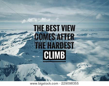 Motivational And Inspirational Quotes - The Best View Comes After The Hardest Climb. With Vintage St