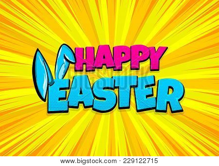 Happy Easter Holiday Comic Text Pop Art Advertise. Cute Rabbit Bunny Ears Comics Book Phrase. Vector