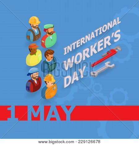 Vector Illustration Of Workers Day. Isometric Icons. 1 May Greeting Card. Labor Day Poster With Work