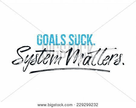 Goals Suck System Matters Motivational Poster For Gym, Textile,prints. Discipline Inspirational Post