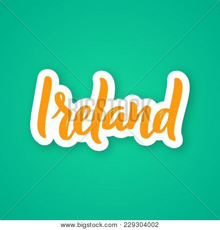 Ireland - Hand Drawn Lettering Phrase. Sticker Made Of Paper With A Shadow With Country. Vector Illu