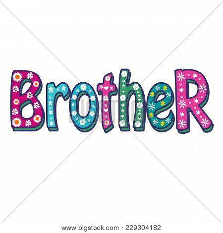Brother -bright Vector Inscription . Can Be Used As T-shirt Print, Sticker, Etc. Stock Flat Illustra