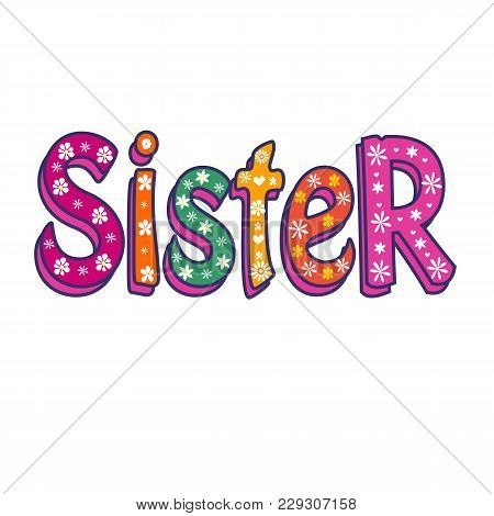 Sister-bright Vector Inscription . Can Be Used As T-shirt Print, Sticker, Etc. Stock Flat Illustrati