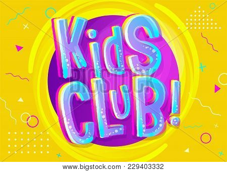 Kids Club Vector Banner In Cartoon Style. Bright Illustration For Children's Playroom Decoration. Fu