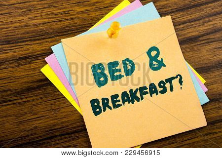 Hand Writing Text Caption Inspiration Showing Bed  Breakfast. Business Concept For Holiday Journey T