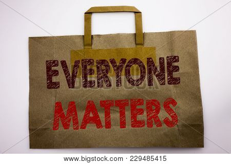Word, Writing Everyone Matters. Business Concept For Equality Respect Written Shopping Bag, White Is