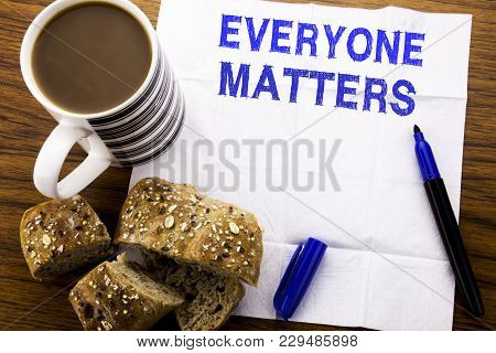 Handwritten Text Showing Everyone Matters. Business Concept For Equality Respect Written On Tissue P