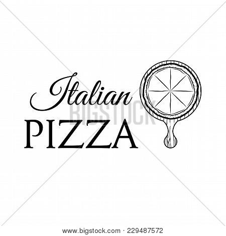 Pizza On A Wooden Shovel. Italian Pizza Logo. Pizzeria Label. Pizza Delivery Logo. Vector Illustrati