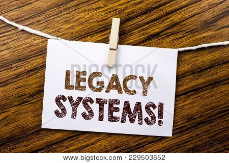 Handwriting Announcement Text Showing Legacy Systems. Business Concept For Upgrade Soa Application W