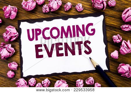 Hand Writing Text Caption Inspiration Showing Upcoming Events. Business Concept For Appointment Agen