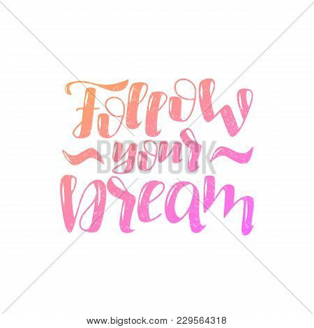Hand Drawn Lettering Phrase Follow Your Dream. Motivation Phrase. Can Be Used For Prints.