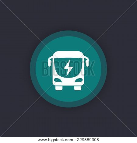 Electric Bus Vector Icon, Eps 10 File, Easy To Edit