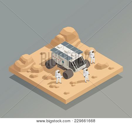 Space Exploration Vehicle Isometric Composition With Planetary Rover And Spaceflight Crew Members As
