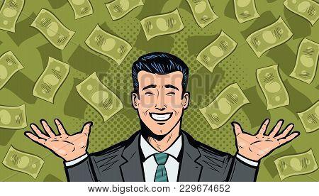 Successful Businessman And Dollars. Wealth, Winning, Success Or Earnings. Cartoon In Pop Art Retro C