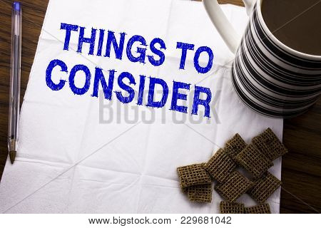 Hand Writing Text Caption Showing Things To Consider. Business Concept For Business Knowledge Writte