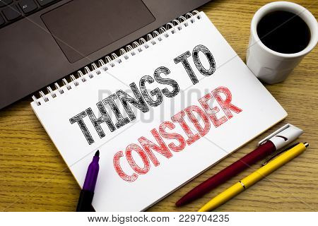 Writing Text Showing Things To Consider. Business Concept For Business Knowledge Written On Notebook