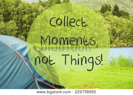 English Text Quote Collect Moments, Not Things. Camping Holiday In Norway At Lake Or River. Green Gr