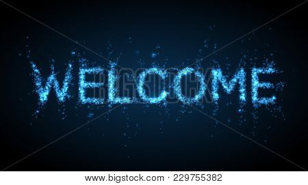 Welcome - Abstract Background, Sign From Light Particles. Vector Illustration