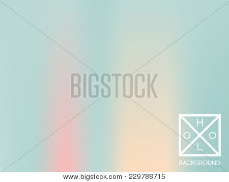 Holographic Backdrop. Holo Sparkly Cover. Abstract Soft Pastel Colors Backdrop. Trendy Creative Vect
