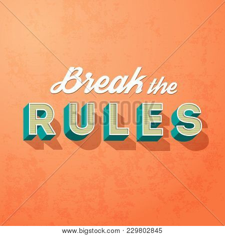 Break The Rules, Vector Creative Motivation Concept On A Grunge Background