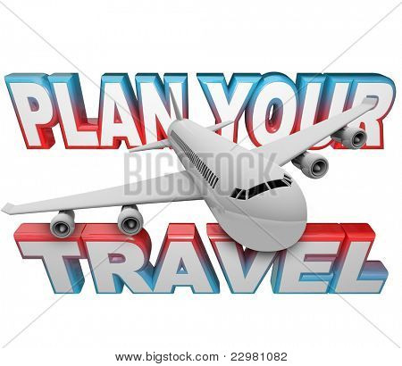 The words Plan Your Travel in the background with a jet airplane flying above it reminding you to do your planning and set your vacation, holiday or business traveling plans in advance of departure