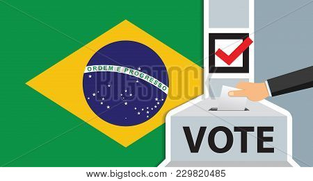 Voting. Hand Putting Paper In The Ballot Box. Brazil Flag On Background. Vector Illustration.
