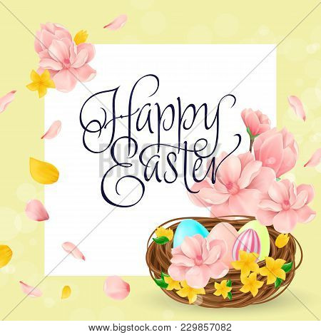 Happy Easter Lettering. Holiday Inscription With Tender Flowers And Eggs In Nest. Handwritten Text,