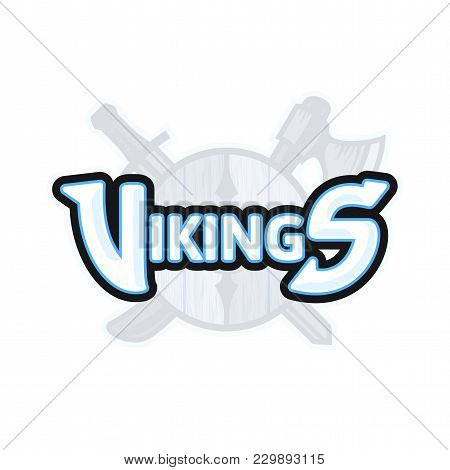 Vikings Sport Logo Emblem, Long Military Ship Drakkar, Shield With Crossed Battle Ax And Sword, Vect