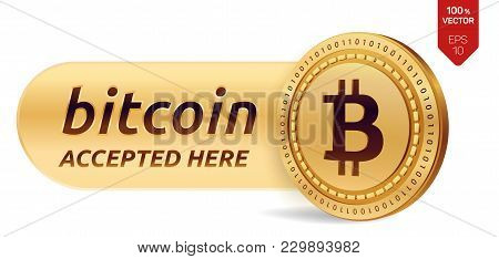 Bitcoin Accepted Sign Emblem. 3d Isometric Physical Bit Coin With Frame And Text Accepted Here. Cryp
