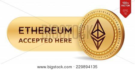 Ethereum Accepted Sign Emblem. 3d Isometric Physical Coin With Frame And Text Accepted Here. Cryptoc