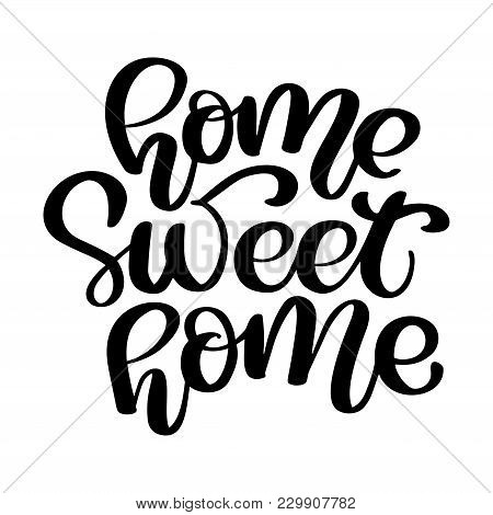 Calligraphic Quote Home Sweet Home. Hand Lettering Typography Poster. For Housewarming Posters, Gree