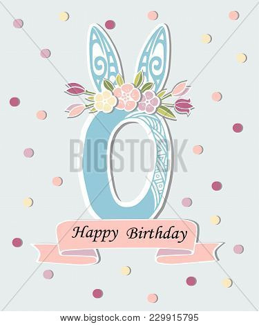 Vector Illustration With Number Zero, Bunny Ears And Floral Wreath. Template For Baby Birth, Party I