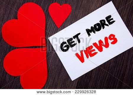 Writing Text Showing  Get More Views. Concept Meaning More Traffic Leads Online Page Promotion Popul