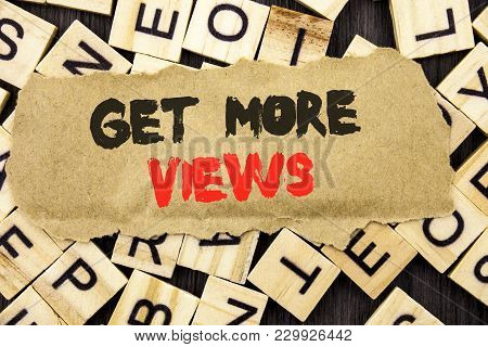 Handwriting Announcement Text Showing Get More Views. Concept Meaning More Traffic Leads Online Page