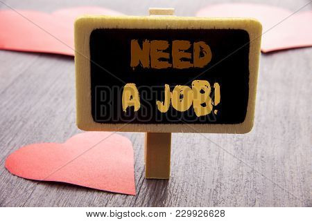 Handwriting Text Showing Need A Job. Business Photo Showcasing Unemployment Jobless Worker Search Fo