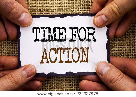 Word, Writing, Text  Time For Action. Conceptual Photo Success Goal Fulfilment Deadline Written Stic