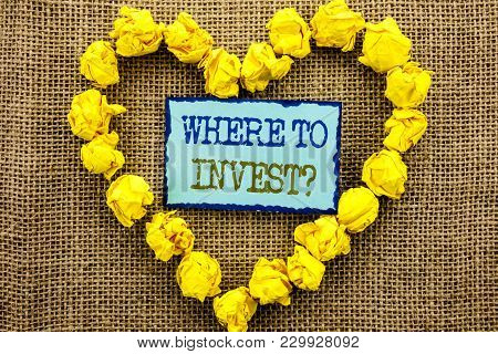 Word, Writing, Text Where To Invest Question. Business Concept For Financial Income Investing Plan A