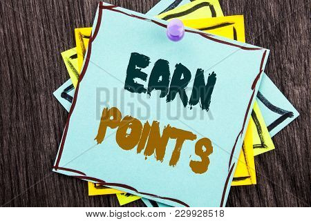 Word, Writing, Text  Earn Points. Business Concept For Loyalty Reward Benefit Program For Earning Cu