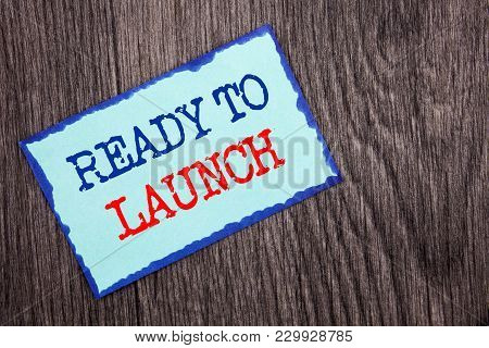 Writing Text Showing  Ready To Launch. Business Photo Showcasing Prepare New Product Promotion Start