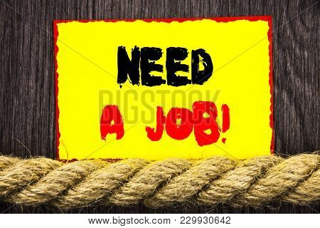 Handwritten Text Sign Showing Need A Job. Conceptual Photo Unemployment Jobless Worker Search For Ca