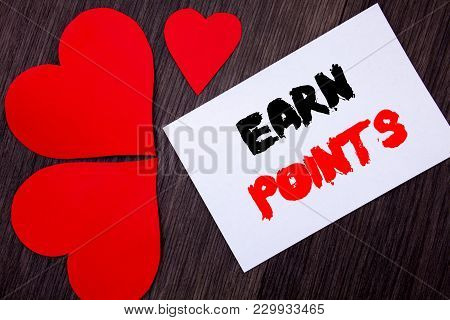 Writing Text Showing  Earn Points. Concept Meaning Loyalty Reward Benefit Program For Earning Custom