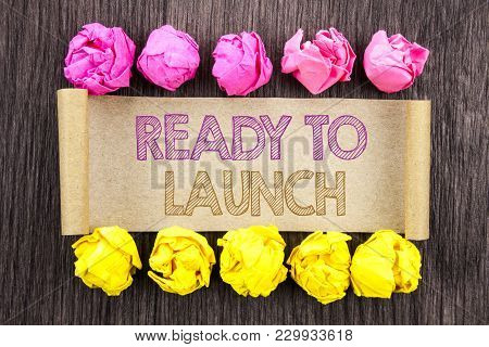Writing Text  Ready To Launch. Concept Meaning Prepare New Product Promotion Start Release Written S