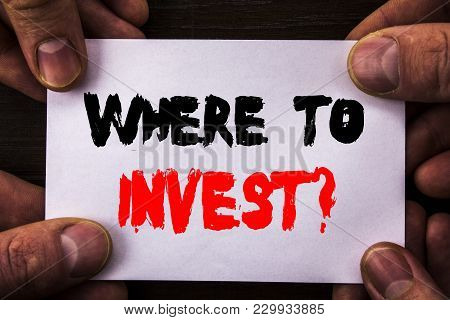 Conceptual Hand Writing Text Showing Where To Invest Question. Concept Meaning Financial Income Inve