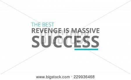 The Best Revenge Is Massive Success   Great Typography Illustration Concept, And Use For Design, Art
