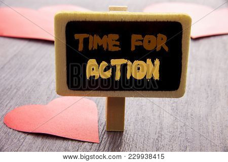 Handwriting Text Showing Time For Action. Business Photo Showcasing Success Goal Fulfilment Deadline
